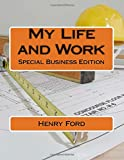 My Life and Work: Special Business Edition (How to Suceed at Business) (Volume 1)