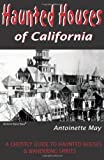 Haunted Houses of California: A Ghostly Guide to Haunted Houses and Wandering Spirits (1884550355) by May, Antoinette