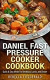 Daniel Fast Pressure Cooker Cookbook: Quick & Easy Meals For Breakfast, Lunch, and Dinner (Dairy-Free, Vegan)