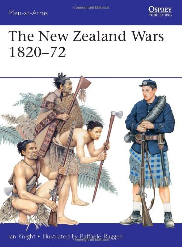 The New Zealand Wars 1820-72 (Men-At-Arms)