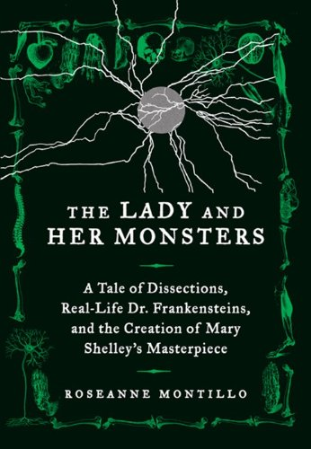 The Lady and Her Monsters: A Tale of Dissections, Real-Life Dr. Frankensteins, and the Creation o…