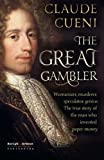 img - for The Great Gambler: Womanizer, murderer, speculator, genius. The true story of the man who invented paper money. book / textbook / text book