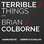 Terrible Things | Brian Colborne