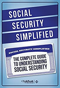 Social Security Simplified: The Complete Guide To Understanding Social Security (Social Security, Social Security Simplified, Social Security Disability) by ClydeBank Media LLC