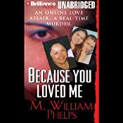 Because You Loved Me | [M. William Phelps]