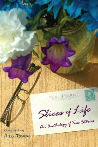 Slices of Life: An Anthology of Selected Non-Fiction Short Stories