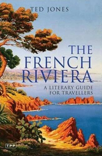 The French Riviera: A Literary Guide for Travellers (Tauris Parke Paperbacks)