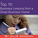 Top 10 Business Lessons from a Small Business Owner: My Entrepreneurial Journey and How to Achieve Success on Your Own Terms | Julie Johnson