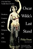 Oscar Wilde's Last Stand: Decadence, Conspiracy, And the Most Outrageuos Trial ..... (1611452058) by Hoare, Philip