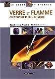 echange, troc Kimberley Adams - Verre et flamme : Création de perles de verre