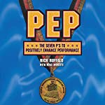 PEP: The Seven Ps to Positively Enhance Performance | Rich Ruffalo,Mike Moretti