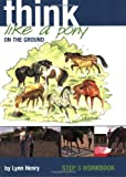Think Like a Pony on the Ground: Step 3 Workbook (Bk. 3)