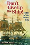 Don't Give Up the Ship!: Myths of the War of 1812