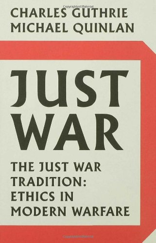 Just War: The Just War Tradition: Ethics in Modern Warfare