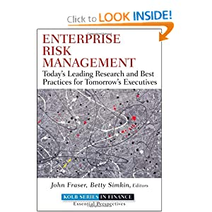 Enterprise Risk Management: Today's Leading Research and Best Practices for Tomorrow's Executives (Robert W. Kolb Series) John Fraser and Betty Simkins