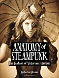 img - for Anatomy of Steampunk: The Fashion of Victorian Futurism book / textbook / text book