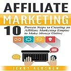 Affiliate Marketing: 10 Proven Steps to Creating an Affiliate Marketing Empire to Make Money Online Hörbuch von Jerry Kershen Gesprochen von: James Hernandez