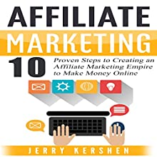 Affiliate Marketing: 10 Proven Steps to Creating an Affiliate Marketing Empire to Make Money Online Audiobook by Jerry Kershen Narrated by James Hernandez