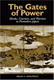 The Gates of Power: Monks, Courtiers, and Warriors in Premodern Japan