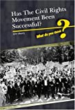 Has the American Civil Rights Movement (What Do You Think?)