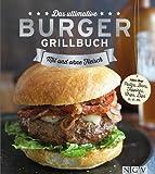 Das ultimative Burger-Grillbuch: Die besten Rezepte zum Burger Grillen und alles �ber Pattys, Buns, Toppings, Chips & Dips