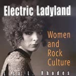 Electric Ladyland: Women and Rock Culture | Lisa L. Rhodes