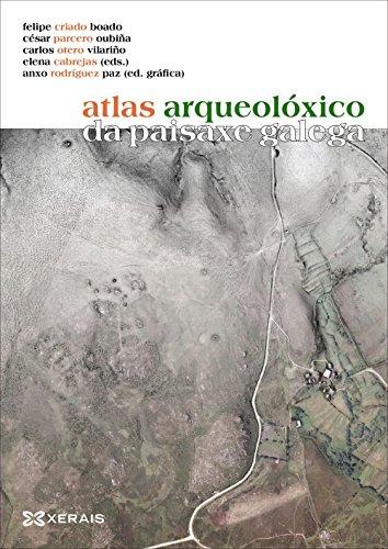 Atlas Arqueolóxico Da Paisaxe Galega (Obras De Referencia - Xerais Universitaria - Historia E Xeografía)