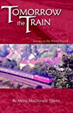 img - for Tomorrow the Train: Journey to the World Record by Mona Macdonald Tippins (2010-10-08) book / textbook / text book