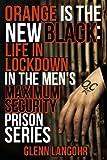 Orange Is The New Black: Life In Lockdown In The Men's Maximum Security Prison (Life in Lockdown (4 Books))