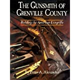 The Gunsmith of Grenville County: Building the American Longrifle ~ Peter A. Alexander
