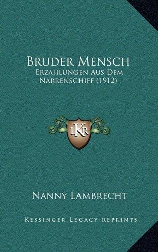 Bruder Mensch: Erzahlungen Aus Dem Narrenschiff (1912)