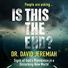 Is This the End?: Signs of God's Providence in a Disturbing New World Audiobook by David Jeremiah Narrated by Tommy Cresswell