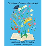 Creative Comprehensions: Getting into Trouble (Creative Literacy)by Amanda J Harrington