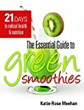 img - for The Essential Guide to Green Smoothies: Twenty one days to radical health and nutrition book / textbook / text book