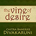 The Vine of Desire Audiobook by Chitra Banerjee Divakaruni Narrated by Julia Whelan
