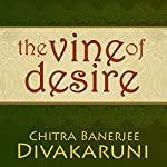The Vine of Desire | Chitra Banerjee Divakaruni