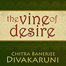 The Vine of Desire (       UNABRIDGED) by Chitra Banerjee Divakaruni Narrated by Julia Whelan