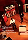 The Interface: IBM and the Transformation of Corporate Design, 1945-1976 (A Quadrant Book) (0816670390) by Harwood, John
