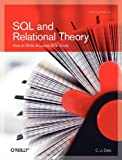 SQL and Relational Theory: How to Write Accurate SQL Code (0596523068) by Date, C.J.