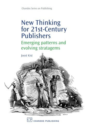 New Thinking for 21st Century Publishers: Emerging Patterns and Evolving Stratagems (Chandos Series on Publishing)