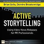 Active Storytelling: Using Video New Releases for PR Professionals | Brian Solis,Deirdre Breakenridge