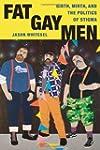 Fat Gay Men: Girth, Mirth, and the Po...