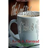 The Lost Dialogues of Table 18 ~ Kevin A. Kierstead