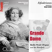 Grande Dame. Barbe-Nicole Clicquot und das Rüttelpult (Frauen - einfach genial) | Barbara Sichtermann, Ingo Rose