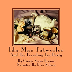 Ida Mae Tutweiler and the Traveling Tea Party | [Ginnie Siena Bivona]