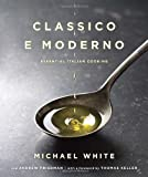Classico e Moderno: Essential Italian Cooking (0345530527) by White, Michael