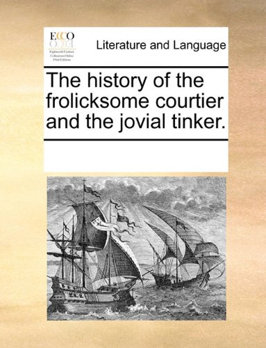 The history of the frolicksome courtier and the jovial tinker.