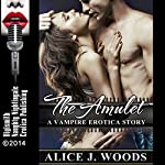 The Amulet: A Vampire Erotica Story | Alice J. Woods