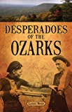 Desperadoes of the Ozarks (1589809629) by Wood, Larry