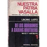 NUESTRA PATRIA VASALLA. Tomo I. Historia del coloniaje argentino. De los Borbones a Baring Brothers. Mayo y Antimayo...